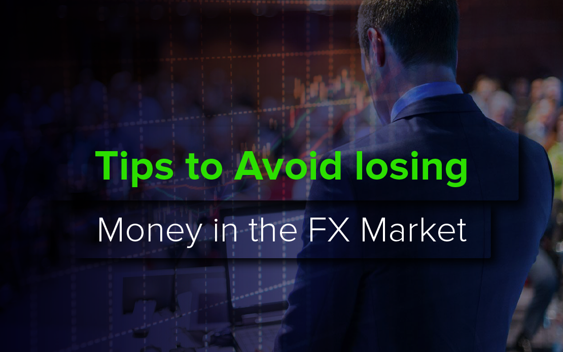 Tips to avoid losing money in the FX Market
