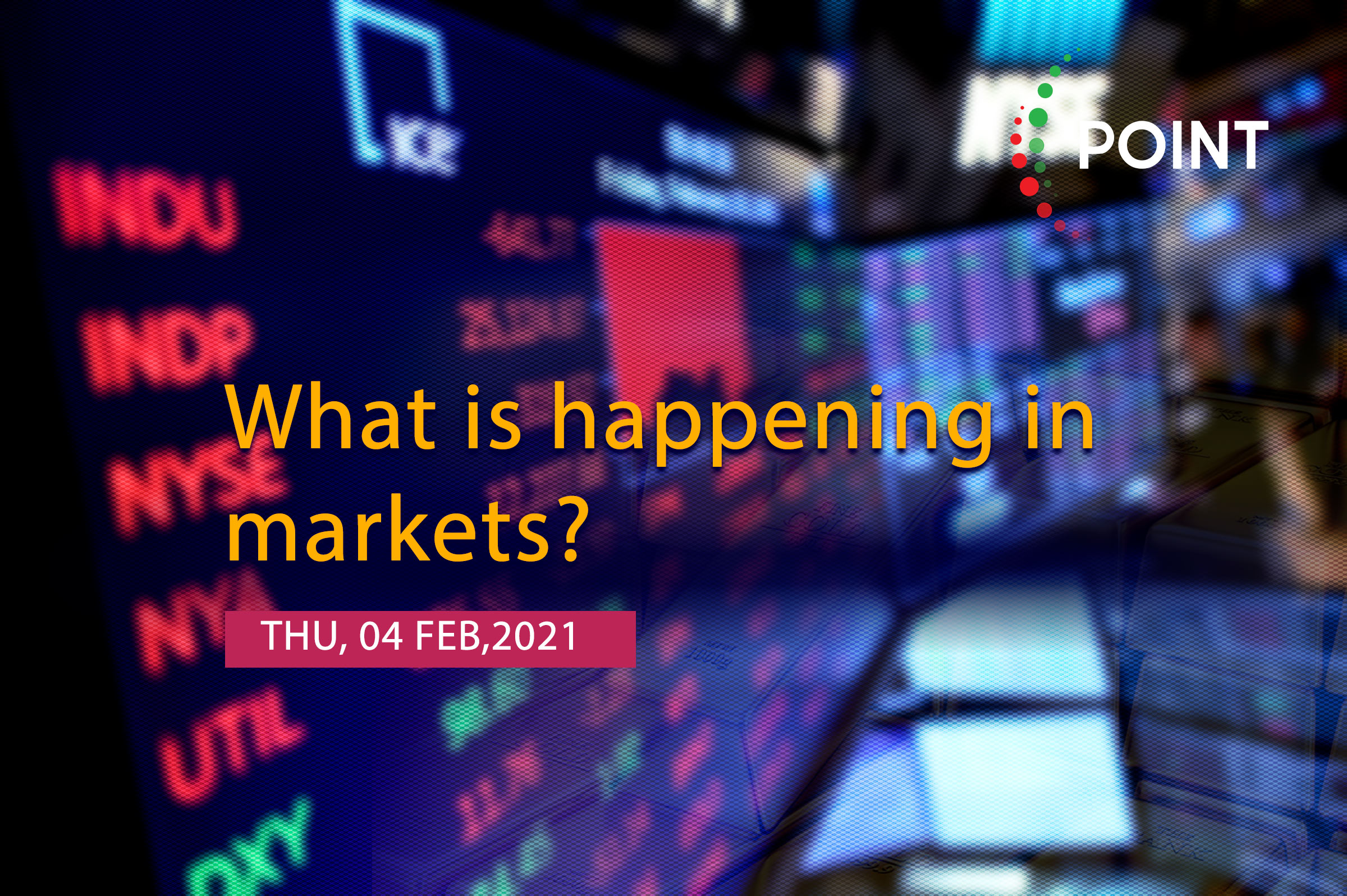What's happening in the markets - Thursday 4 February 2021