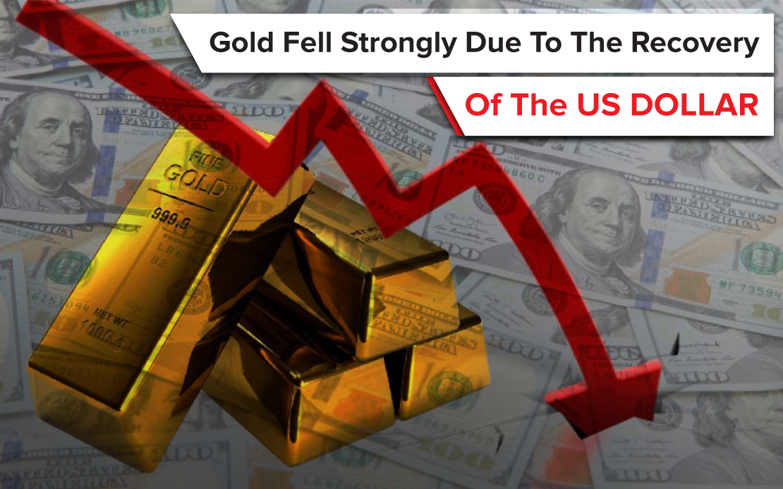 Gold falls strongly due to the recovery of the US dollar